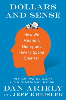 Cover Image for Dollars and Sense: How We Misthink Money and How to Spend Smarter by Dan Ariely