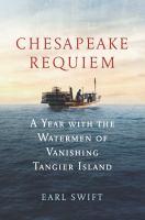 Chesapeake requiem : a year with the watermen of vanishing Tangier Island