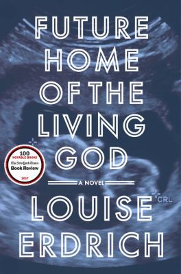 Cover Image for Future Home of the Living God by Louise Erdrich