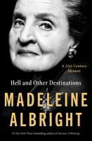 Title: Hell and other destinations : a 21st-century memoir Author:Albright, Madeleine Korbel