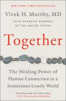 Title: Together : the healing power of human connection in a sometimes lonely world Author:Murthy, Vivek Hallegere