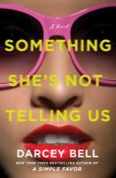 Title: Something she's not telling us : a novel Author:Bell, Darcey