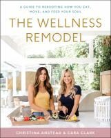 Title: The wellness remodel : a guide to rebooting how you eat, move, and feed your soul Author:Anstead, Christina