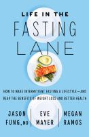 Title: Life in the fasting lane : how to make intermittent fasting a lifestyle--and reap the benefits of weight loss and better health Author:Fung, Jason