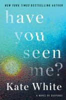 Have you seen me? : a novel of suspense Author:White, Kate