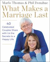 Title: What makes a marriage last : 40 celebrated couples share with us the secrets to a happy life Author:Thomas, Marlo