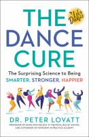 Title: The dance cure : the surprising science to being smarter, stronger, happier Author:Lovatt, Peter
