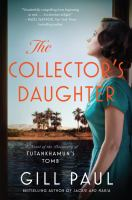 Title: The collector's daughter : a novel of the discovery of Tutankhamun's tomb Author:Paul, Gill