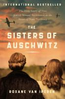 Title: The sisters of Auschwitz : the true story of two Jewish sisters' resistance in the heart of Nazi territory Author:Iperen, Roxane van