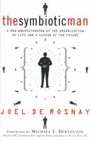 The Symbiotic Man [electronic resource]: A New Understanding of the Organization of Life and a Vision of the Future