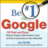 Be #1 on Google : 52 fast and easy search engine optimization tools to drive customers to your Web site