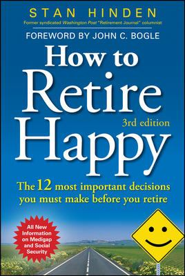 How to retire happy : the 12 most important decisions you must make before you retire