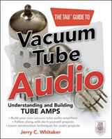 The TAB guide to vacuum tube audio : understanding and building tube amps