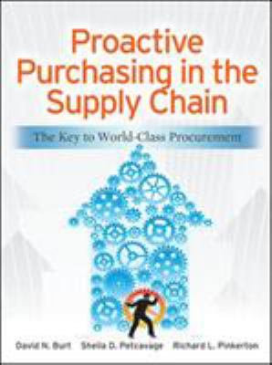 Book cover for Proactive purchasing in the supply chain : the key to world-class procurement / David N. Burt, Sheila Petcavage, Richard L. Pinkerton