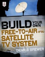 Build your own free-to-air (FTA) satellite TV system [electronic resource]