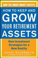 How to keep and grow your retirement assets : new investment strategies for a new reality