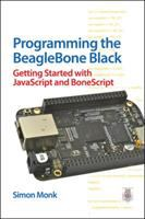 Programming the BeagleBone Black : getting started with JavaScript and BoneScript