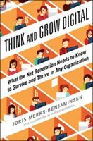 Think and grow digital : what the net generation needs to know to survive and thrive in any organization