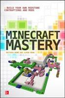 Minecraft mastery : build your own Redstone contraptions and mods