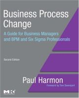 Business process change : a guide for business managers and BPM and six sigma professionals