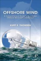 Offshore wind [electronic resource] : a comprehensive guide to successful offshore wind farm installation.