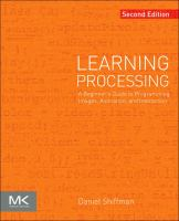 Learning processing [electronic resource] : a beginner's guide to programming images, animation, and interaction