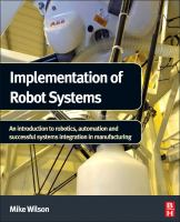 Implementation of robot systems [electronic resource] : an introduction to robotics, automation, and successful systems integration in manufacturing
