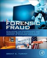 Forensic fraud [electronic resource] : evaluating law enforcement and forensic science cultures in the context of examiner misconduct