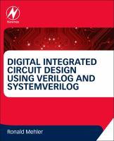 Digital integrated circuit design using verilog and systemverilog [electronic resource]
