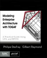 Modeling enterprise architecture with TOGAF [electronic resource] : a practical guide using UML and BPMN