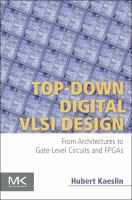 Top-down digital VLSI design [electronic resource] : from architectures to gate-level circuits and FPGAS