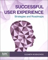 Successful user experience [electronic resource] : strategies and roadmaps