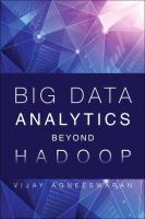 Big data analytics beyond Hadoop : real-time applications with Storm, Spark, and more Hadoop alternatives