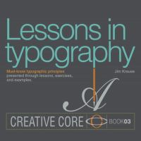 Lessons in typography : must-know typographic principles presented through lessons, exercises, and examples
