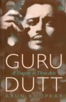 Guru Dutt : a tragedy in three acts