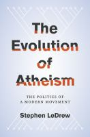 The evolution of atheism : the politics of a modern movement