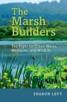 Marsh builders : the fight for clean water, wetlands, and wildlife /