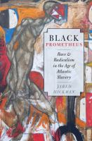 Black Prometheus : race and radicalism in the age of Atlantic slavery /