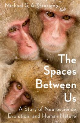 The spaces between us : a story of neuroscience, evolution, and human nature