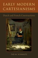 Early modern Cartesianisms : Dutch and French constructions /