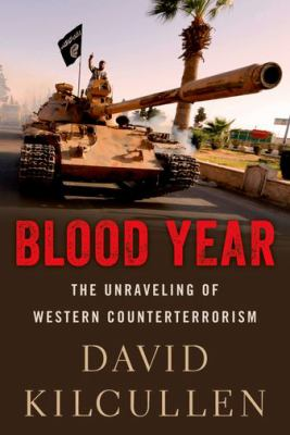 Book cover for Blood year : the unraveling of Western counterterrorism / David Kilcullen