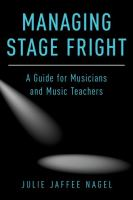 Title: Managing stage fright : a guide for musicians and music teachers Author:Nagel, Julie Jaffee