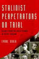 Stalinist perpetrators on trial : scenes from the Great Terror in Soviet Ukraine /