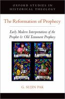 Reformation of prophecy : early modern interpretations of the prophet and Old Testament prophecy /