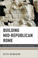 Building mid-Republican Rome : labor, architecture, and the urban economy /