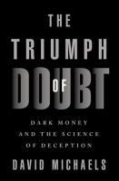 Title: The triumph of doubt : dark money and the science of deception Author:Michaels, David