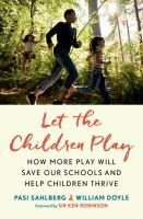 Title: Let the children play : how more play will save our schools and help children thrive Author:Sahlberg, Pasi