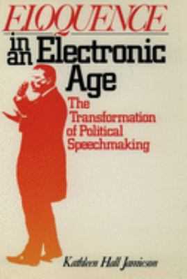book cover of the e-book Eloquence in an Electronic Age: The Transformation of Political Speechmaking