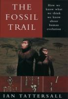 The Fossil Trail [electronic resource]: How We Know What We Think We Know about Human Evolution
