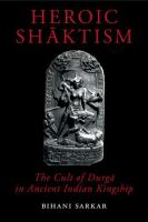 Heroic Shāktism : the cult of Durgā in ancient Indian kingship /